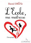Couverture livre publié en autoédition : L'Ecole, ma maîtresse