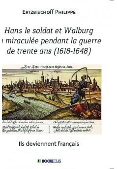 Hans le soldat et Walburg la miraculée pendant la guerre de Trente ans - Couverture de livre auto édité
