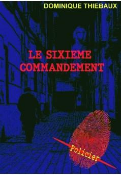 LE SIXIEME COMMANDEMENT - Autopublié sur Bookelis