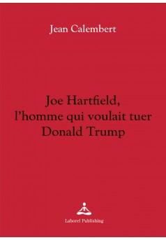Joe Hartfield, l'homme qui voulait tuer Donald Trump - Couverture Ebook auto édité