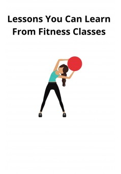 Lessons You Can Learn From Fitness Classes - Couverture Ebook auto édité
