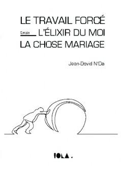 LE TRAVAIL FORCÉ - L'ÉLIXIR DU MOI - LA CHOSE MARIAGE - Couverture de livre auto édité