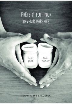 Prêts à tout pour devenir parents - Couverture de livre auto édité