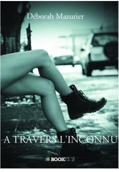 A TRAVERS L'INCONNU - Couverture de livre auto édité