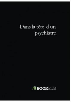 Dans la tête d un psyChiatre - Couverture de livre auto édité