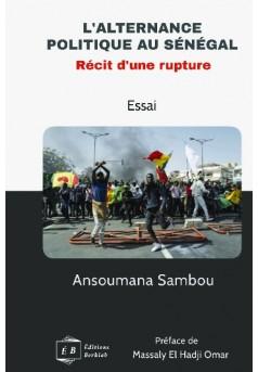 L'ALTERNANCE POLITIQUE AU SÉNÉGAL, RECIT D'UNE RUPTURE - Couverture de livre auto édité