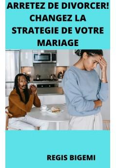 ARRETEZ DE DIVORCER, CHANGEZ LA STRATEGIE DE VOTRE MARIAGE! - Couverture Ebook auto édité