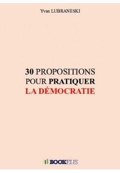 30 PROPOSITIONS POUR PRATIQUER LA DÉMOCRATIE - Couverture de livre auto édité