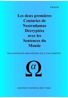 Les deux premières Centuries de Nostradamus décryptées avec les sentences du  Monde
