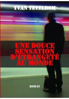 UNE DOUCE SENSATION D'ETRANGETE AU MONDE - Couverture de livre auto édité