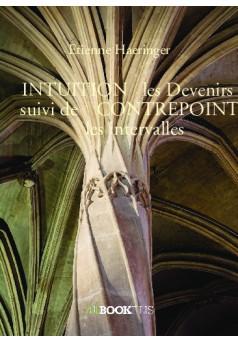 INTUITION   les Devenirs   suivi de    CONTREPOINT   les intervalles - Couverture de livre auto édité