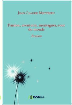 Passion, aventures, montagnes, tour du monde
