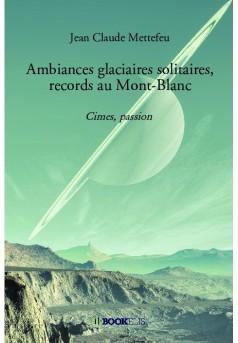 Ambiances glaciaires solitaires, records au Mont-Blanc
