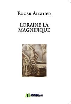 LORAINE LA MAGNIFIQUE