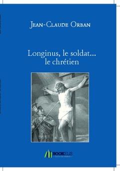 Longinus, le soldat... le chrétien