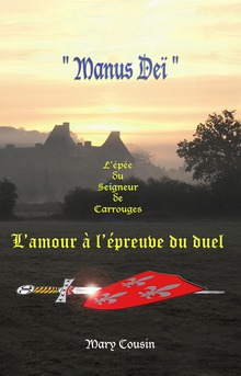 """""""Manus Deï, l'Amour à l'épreuve du duel"""""""