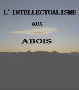 L'INTELLECTUALISME AUX ABOIS
