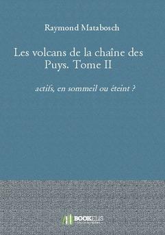 Les volcans de la chaîne des Puys. Tome II