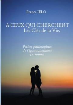 A CEUX QUI CHERCHENT        Les Clés de la Vie.