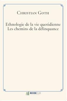 Ethnologie de la vie quotidienne Les chemins de la délinquance - Couverture de livre auto édité