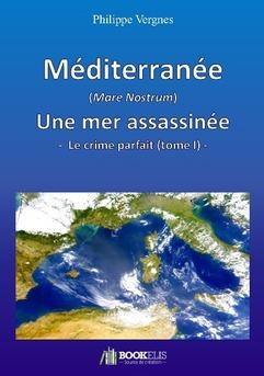 Méditerranée (Mare Nostrum) : une mer assassinée - Le crime parfait