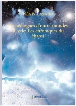 Archéologues d'outre-mondes (Cycle: Les chroniques du chaos)