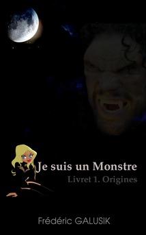 Je suis un monstre. Livret 1. Origines. - Couverture Ebook auto édité