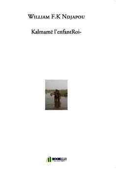 Kalmamë l'enfantRoi- - Couverture de livre auto édité