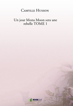 Un jour Mona Moon sera une rebelle TOME 1