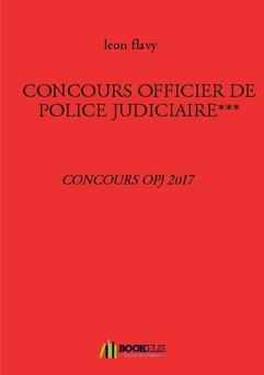 CONCOURS OFFICIER DE POLICE JUDICIAIRE*** - Couverture de livre auto édité