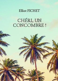 CHÉRI, UN CONCOMBRE ! - Couverture de livre auto édité