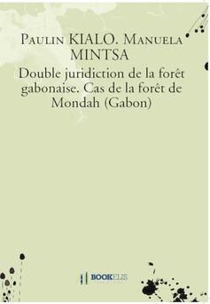 Double juridiction de la forêt gabonaise. Cas de la forêt de Mondah (Gabon) - Couverture de livre auto édité