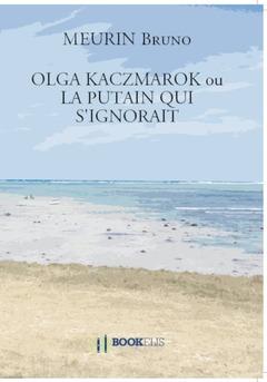 OLGA KACZMAROK ou LA PUTAIN QUI S'IGNORAIT - Couverture de livre auto édité