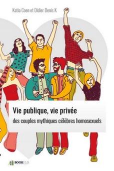 Vie publique, vie privée des  couples mythiques célèbres homosexuels. - Couverture Ebook auto édité