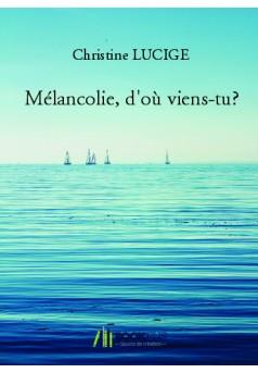 Mélancolie, d'où viens-tu? - Couverture de livre auto édité