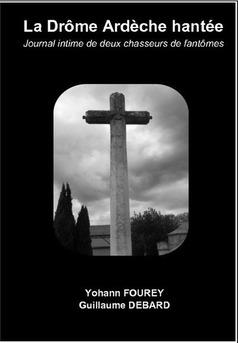 La Drôme Ardèche hantée, journal intime de deux chasseurs de fantômes