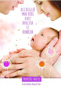 Accueillir mon bébé avec douceur et bonheur - 1ère partie