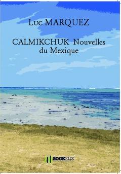 CALMIKCHUK  Nouvelles du Mexique - Couverture de livre auto édité