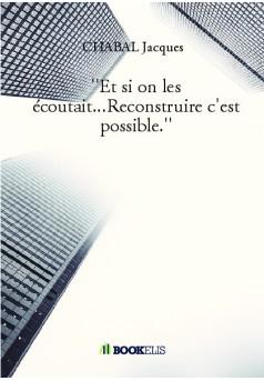 """""""Et si on les écoutait...Reconstruire c'est possible."""""""