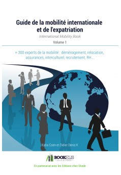 Le guide de la mobilité internationale et de l'expatriation