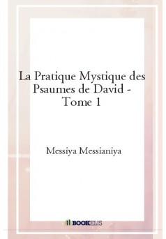 La Pratique Mystique des Psaumes de David - Tome 1