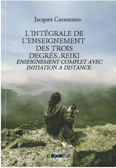 L'INTÉGRALE DE L'ENSEIGNEMENT  DES TROIS DEGRÉS..REIKI - Couverture de livre auto édité