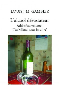 "L'alcool dévastateur. Additif au volume:"" Du Mistral sous les ailes"""