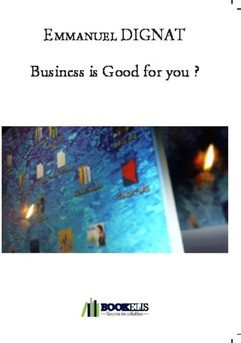 Business is Good for you ?