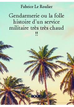 Gendarmerie ou la folle histoire d'un service militaire très très chaud !! - Couverture de livre auto édité