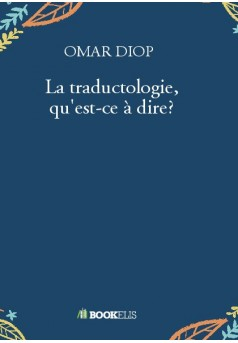 La traductologie, qu'est-ce à dire? - Couverture de livre auto édité