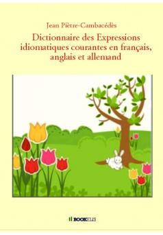 Dictionnaire des Expressions idiomatiques courantes en français, anglais et allemand