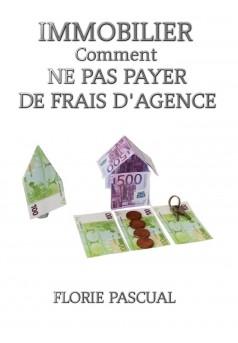 Immobilier Comment ne pas payer de frais d'agence - Couverture Ebook auto édité
