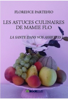 les astuces culinaires de mamie flo livre publi en auto dition. Black Bedroom Furniture Sets. Home Design Ideas