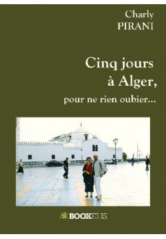 Cinq jours à Alger, pour ne rien oublier...
